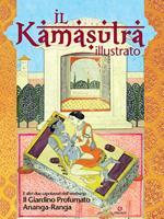Il kamasutra illustrato-Ananga Ranga-Il giardino profumato. Ediz. illustrata