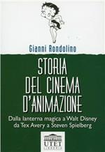 Storia del cinema d'animazione. Dalla lanterna magica a Walt Disney, da Tex Avery a Steven Spielberg