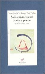 Solo, con me stesso e le mie poesie. Lettere 1960-1968