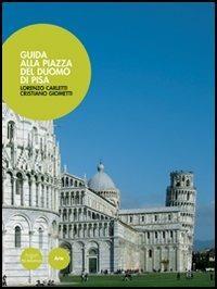 Uno sguardo sulla piazza. Guida alla piazza del Duomo di Pisa - Lorenzo Carletti,Cristiano Giometti - copertina