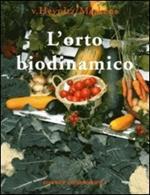 L' orto biodinamico. Verdura, frutta, fiori, prati con il metodo biodinamico