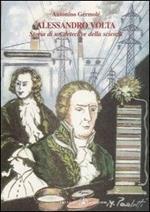 Alessandro Volta. Storia di un detective della scienza