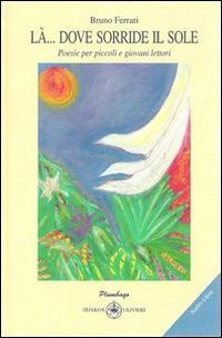 Là... dove sorride il sole. Poesie per piccoli e giovani lettori. Con CD Audio - Bruno Ferrari - copertina