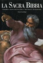 La sacra Bibbia. Luoghi e storie del Vecchio e del Nuovo Testamento. Ediz. illustrata