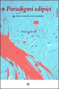 Paradigmi edipici. Letture teatrali settecentesche - Valeria Merola - copertina