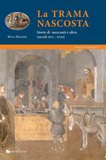 La trama nascosta. Storie di mercanti e altro (secoli XVI-XVII)