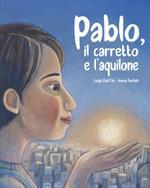 Pablo, il carretto e l'aquilone. Ediz. a colori