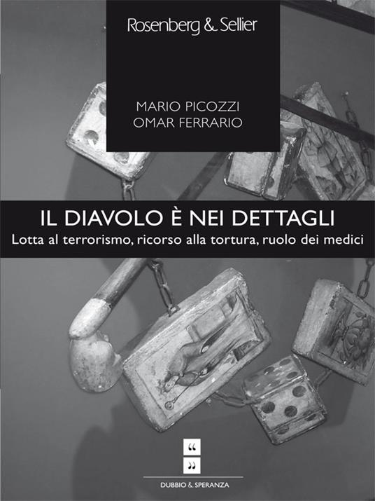 Il diavolo è nei dettagli. Lotta al terrorismo, ricorso alla tortura, ruolo dei medici - Omar Ferrario,Mario Picozzi - ebook