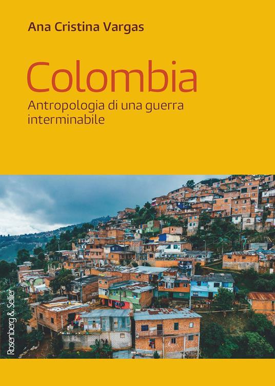 Colombia. Antropologia di una guerra interminabile - Ana Cristina Vargas - ebook