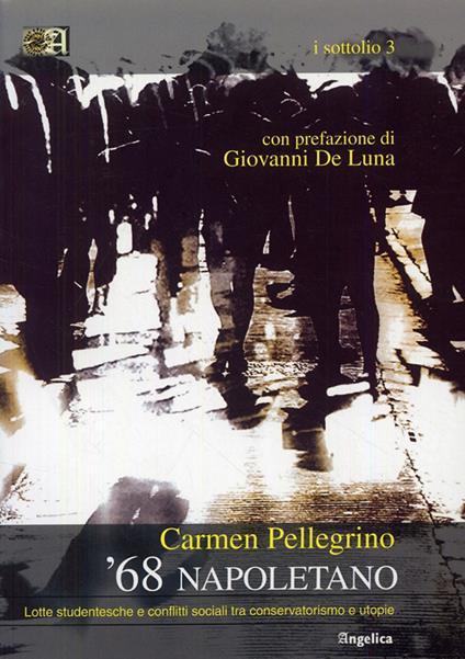 '68 napoletano. Lotte studentesche e conflitti sociali tra conservatorismo e utopie - Carmen Pellegrino - copertina