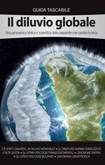 Il diluvio globale. Una panoramica biblica e scientifica della catastrofe che cambiò la terra