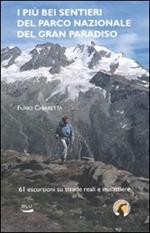 I più bei sentieri del parco nazionale del Gran Paradiso. 61 escursioni su mulattiere reali e facili sentieri. Ediz. illustrata