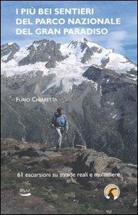 I più bei sentieri del parco nazionale del Gran Paradiso. 61 escursioni su mulattiere reali e facili sentieri. Ediz. illustrata - Furio Chiaretta - copertina