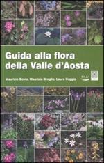 Guida alla flora della Valle d'Aosta. Ediz. illustrata