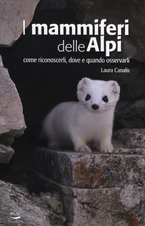I mammiferi delle Alpi. Come riconoscerli, dove e quado osservarli - Laura Canalis - copertina