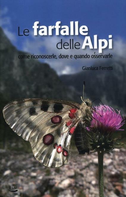 Le farfalle delle Alpi. Come riconoscerle, dove e quando osservarle - Gianluca Ferretti - copertina