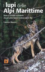 I lupi delle Alpi Marittime. Storie e curiosità sui branchi che per primi hanno ricolonizzato le Alpi