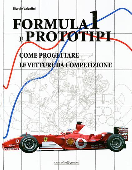 Formula 1 e prototipi. Come progettare le vetture da competizione - Giorgio Valentini - copertina