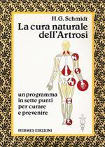 La cura naturale dell'artrosi. Un programma in sette punti per prevenire e curare le artrosi