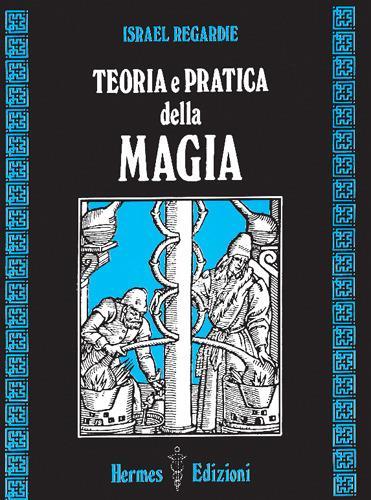 Teoria e pratica della magia - Israel Regardie - copertina