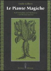 Le piante magiche. Nell'antichità, nel Medioevo e nel Rinascimento - Emile Gilbert - copertina