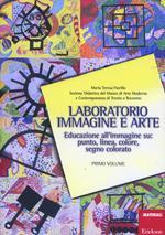 Laboratorio immagine e arte. Vol. 1: Educazione all'immagine su: punto, linea, colore, segno colorato.