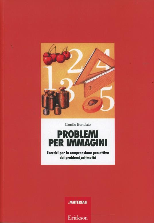 Problemi per immagini. Esercizi per la comprensione percettiva dei problemi aritmetici - Camillo Bortolato - copertina