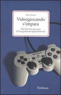 Videogiocando s'impara. Dal divertimento puro all'insegnamento-apprendimento - Italo Tanoni - copertina