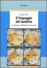 Il linguaggio del bambino. Lo sviluppo, le difficoltà, gli interventi - José J. Chade - copertina