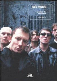 Exit Music. La storia dei Radiohead - Mac Randall - 2