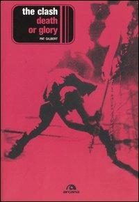 The Clash. Death or glory - Pat Gilbert - copertina