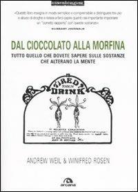 Dal cioccolato alla morfina. Tutto quello che dovete sapere sulle sostanze che alterano la mente - Andrew Weil,Winifred Rosen - copertina