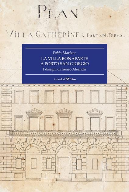 La villa Bonaparte a Porto San Giorgio. I disegni di Ireneo Aleandri - Fabio Mariano - copertina