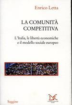 La comunità competitiva. L'Italia, le libertà economiche e il modello sociale europeo