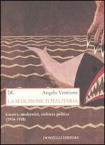 La seduzione totalitaria. Guerra, modernità, violenza politica. (1914-1918)