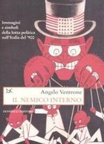 Il nemico interno. Immagini, parole e simboli della lotta politica nell'Italia del Novecento