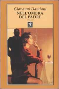 Nell'ombra del padre - Giovanni Damiani - copertina