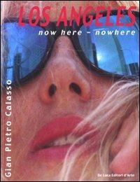 Los Angeles. Now here, nowhere. Ediz. italiana e inglese - G. Pietro Calasso - copertina