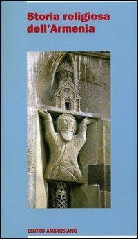 Storia religiosa dell'Armenia. Una cristianità di frontiera tra fedeltà al passato e sfide del presente - copertina