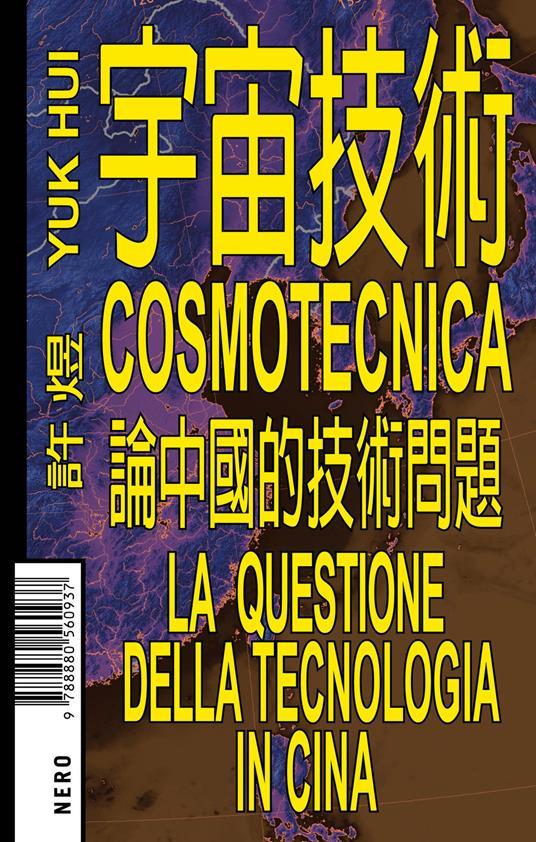Cosmotecnica. La questione della tecnologia in Cina - Yuk Hui - copertina