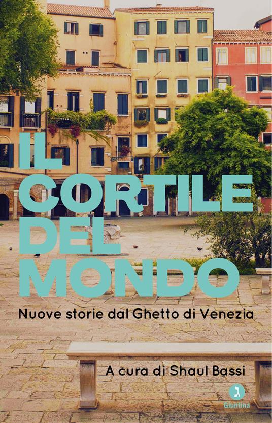 Il cortile del mondo. Nuove storie dal Ghetto di Venezia - copertina