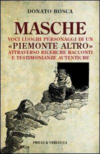 Masche. Voci luoghi personaggi di un Piemonte altro. Attraverso richerche racconti e testimonianze autentiche - Donato Bosca - copertina