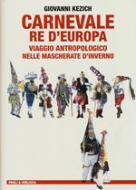 Carnevale re d'Europa. Viaggio antropologico nelle mascherate d'inverno
