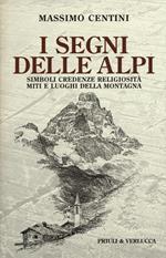 I segni delle Alpi. Simboli credenze religiosità miti e luoghi della montagna