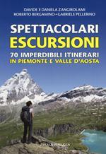 Spettacolari escursioni. 70 imperdibili itinerari in Piemonte e Valle d'Aosta