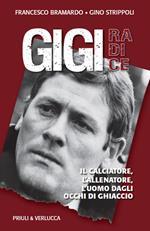 Gigi Radice. Il calciatore, l'allenatore, l'uomo dagli occhi di ghiaccio