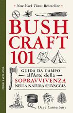 Bushcraft 101. Guida da campo all'arte della sopravvivenza nella natura selvaggia