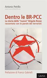 Dentro le BR-PCC. La storia delle «nuove» Brigate Rosse raccontata con le parole dei terroristi: La storia delle