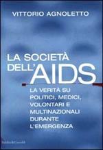 La società dell'AIDS. La verità su politici, giornalisti, medici, volontari e multinazionali durante l'emergenza