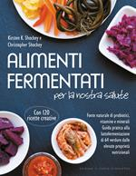 Alimenti fermentati per la nostra salute. Fonte naturale di probiotici, vitamine e minerali